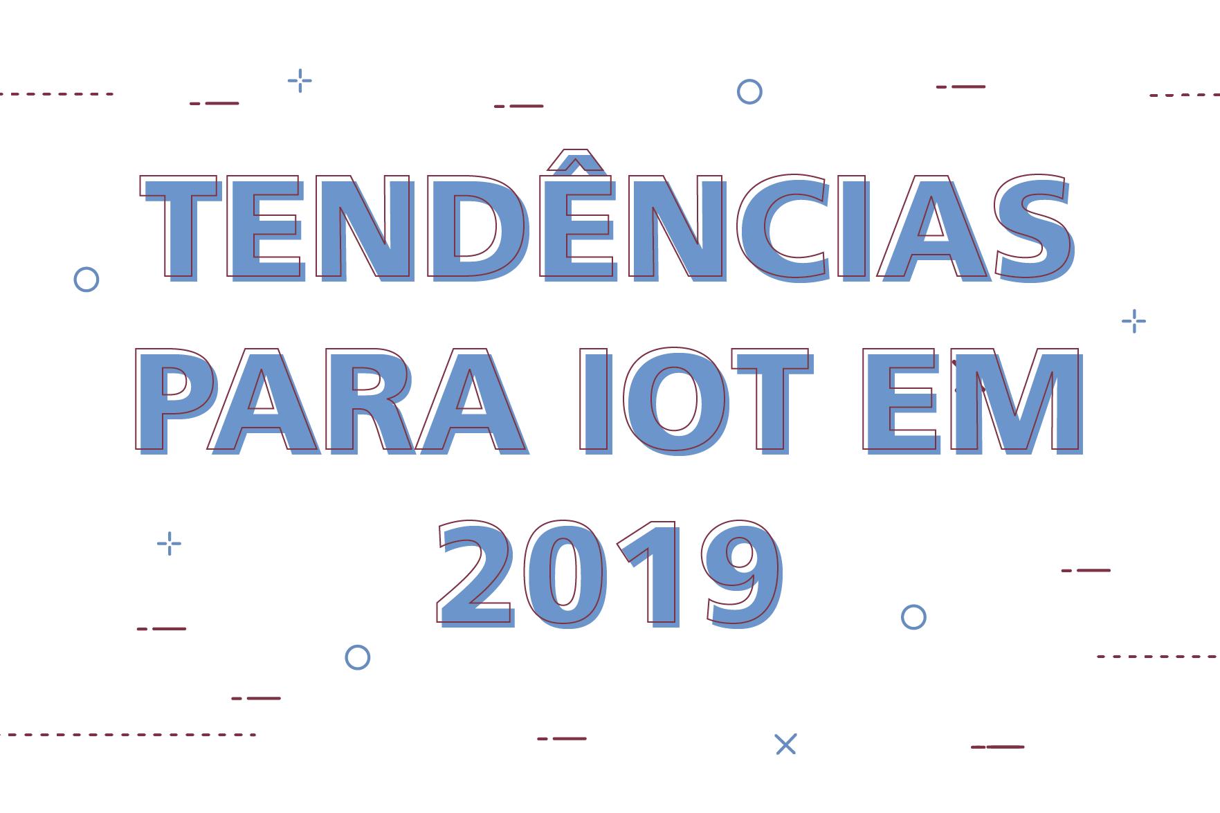 7 tendências para IoT em 2019 -