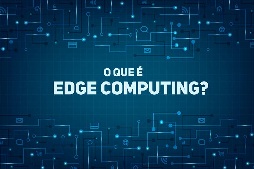 Você sabe o que é edge computing?